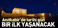 Anıtkabir'de tarihi bir gün yaşanacak
