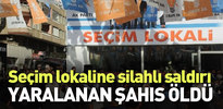 AK Parti Seçim lokaline silahlı saldırıda 1 kişi öldü