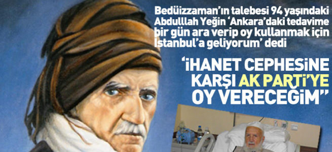 Bediüzzaman'ın talebesi: İhanet cephesine karşı AK Parti'ye oy vereceğim