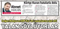 Doğan medyası ve HDP yalanlarına Kürtçe yayınlanan Kur'an-ı da alet etti