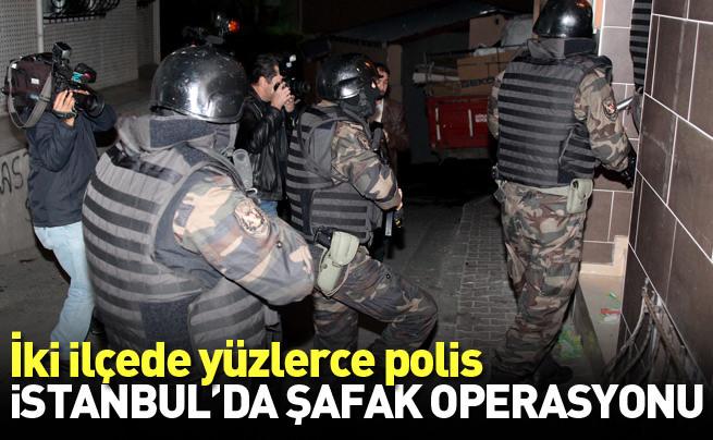İstanbul'da iki ilçede şafak operasyonu