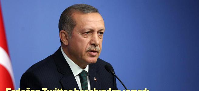 Erdoğan Twitter'dan uyardı!