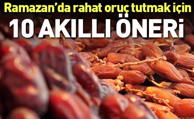 Ramazan'da rahat oruç tutabilmek için 10 akıllı öneri