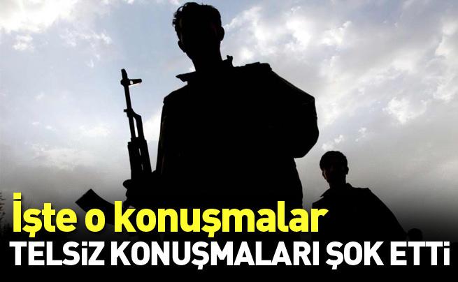 PKK'lıların telsiz konuşmaları şok etti