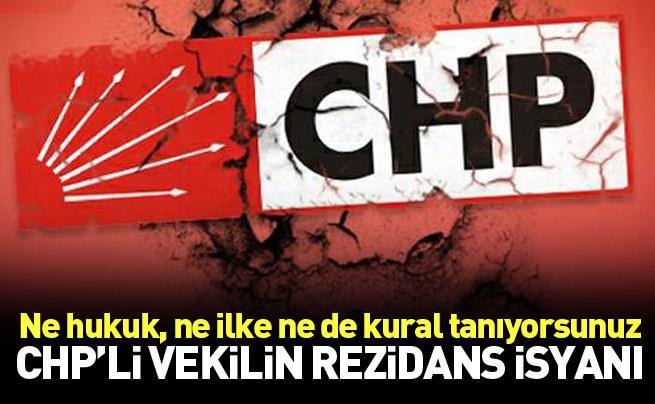 CHP'li vekilin rezidans isyanı