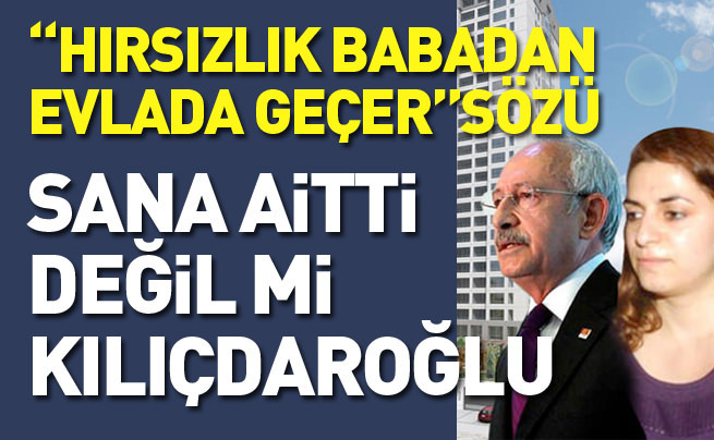 """""""Hırsızlık babadan evlada geçer"""" sözü sana aitti değil mi Kılıçdaroğlu?"""""""