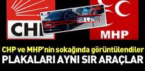CHP-MHP'nin sokağında aynı plakalı esrarengiz araçlar