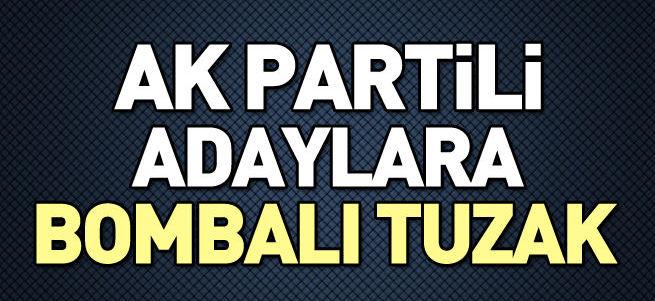 AK Partili adaylara bombalı tuzak
