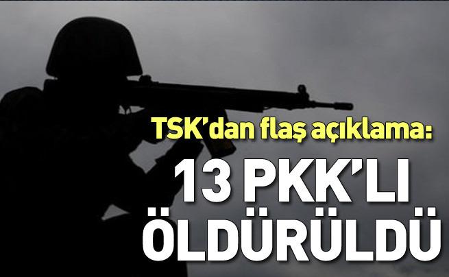 TSK'dan flaş açıklama: 13 PKK'lı öldürüldü!
