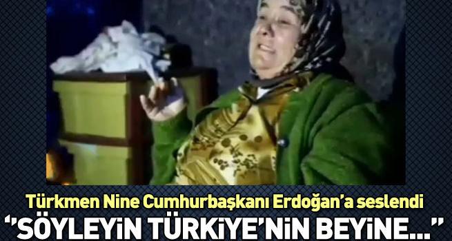 Türkmen Nine Erdoğan'a seslendi: Söyleyin Türkiye'nin Beyi'ne...