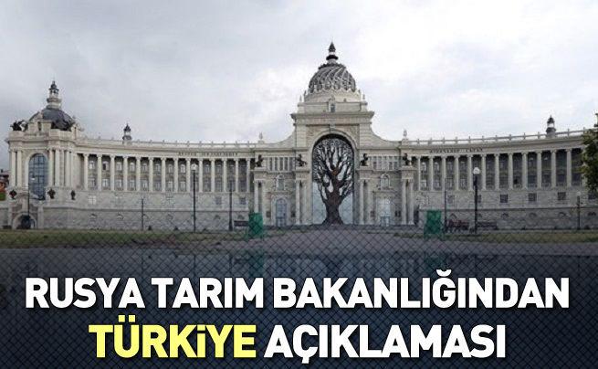 Rusya Tarım Bakanlığı'ndan Türkiye açıklaması