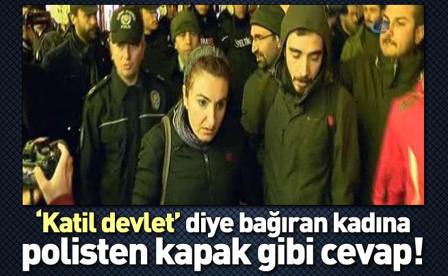 Katil devlet diye bağıran kadına polisten kapak gibi cevap