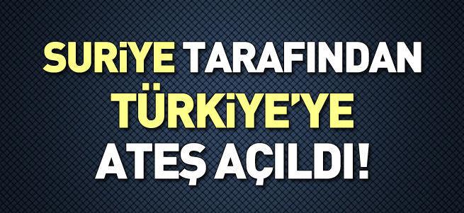 Suriye tarafından Türkiye'ye ateş açıldı