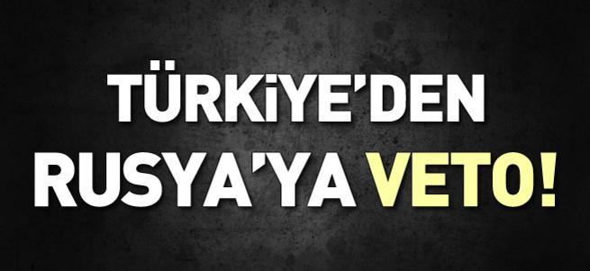 Türkiye'den Rusya'ya veto