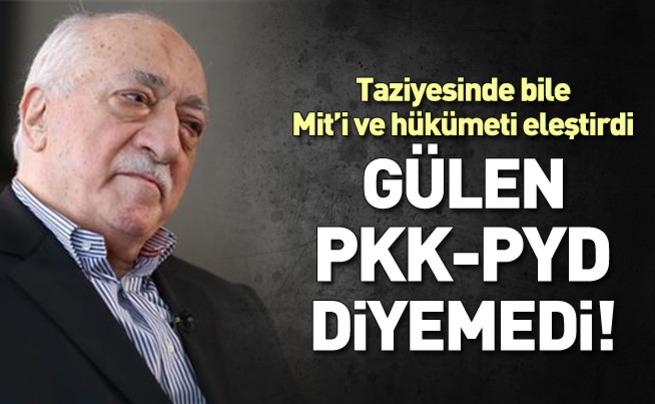 FETÖ lideri Gülen PKK/PYD diyemedi
