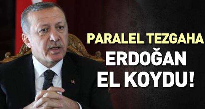 Paralel tezgâha Erdoğan el koydu