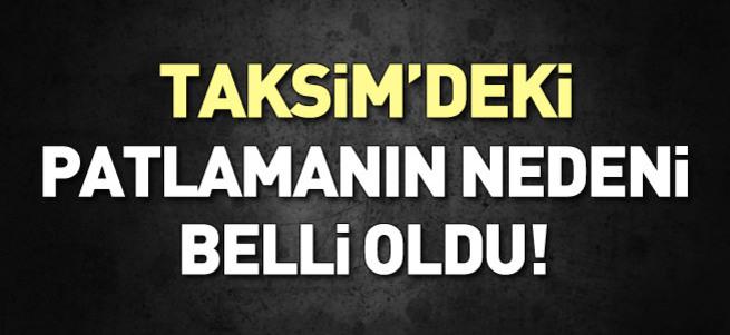 Taksim'deki patlamanın nedeni belli oldu