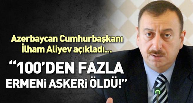 İlham Aliyev: 100'den fazla Ermeni askeri öldü