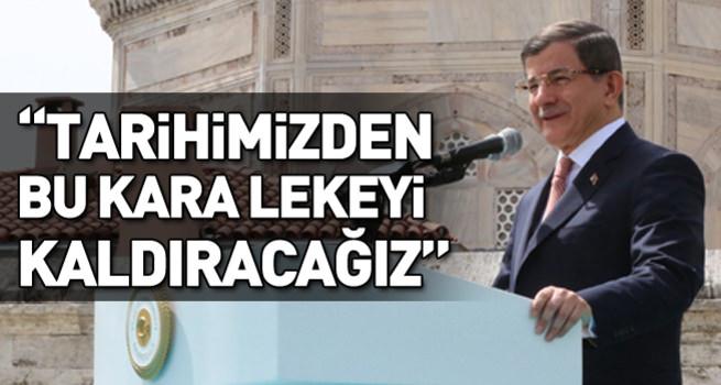 Başbakan Davutoğlu: Tarihimizden bu kara lekeyi sileceğiz