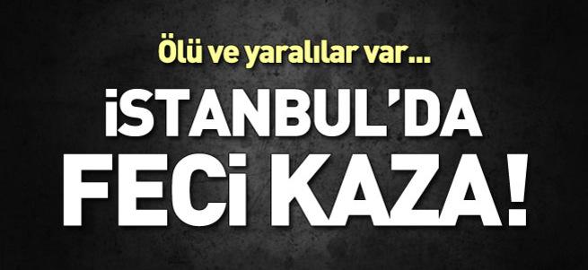 İstanbul'da feci kaza! Ölü ve yaralılar var