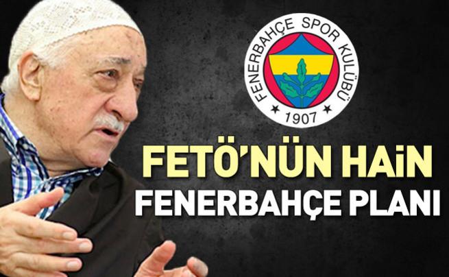 FETÖ'nün hain Fenerbahçe planı!