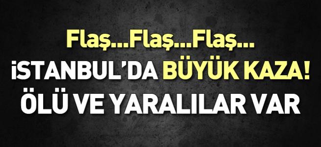 İstanbul'da büyük kaza! Ölü ve yaralılar var