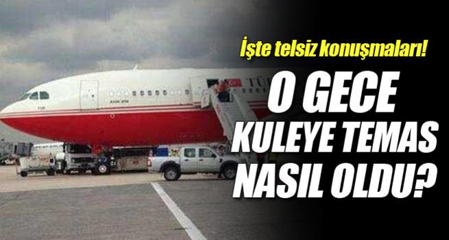 O gece Erdoğan'ın uçağı ile kule arasındaki konuşmalar