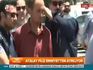 Atalay Filiz Emniyet Müdürlü�ü'nden böyle ç�kar�ld�!